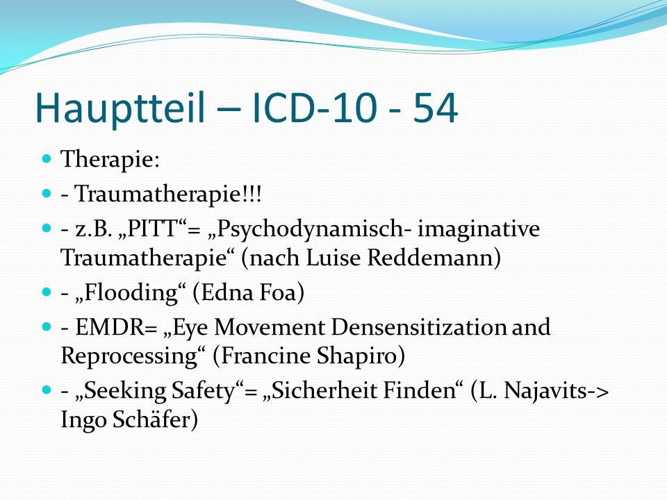 Hauptteil – ICD-10 - 54 Therapie: - Traumatherapie!!!