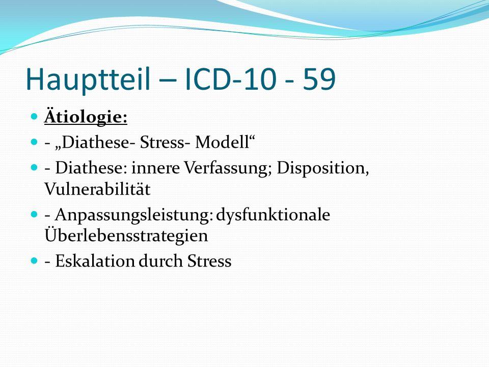 "Hauptteil – ICD-10 - 59 Ätiologie: - ""Diathese- Stress- Modell"