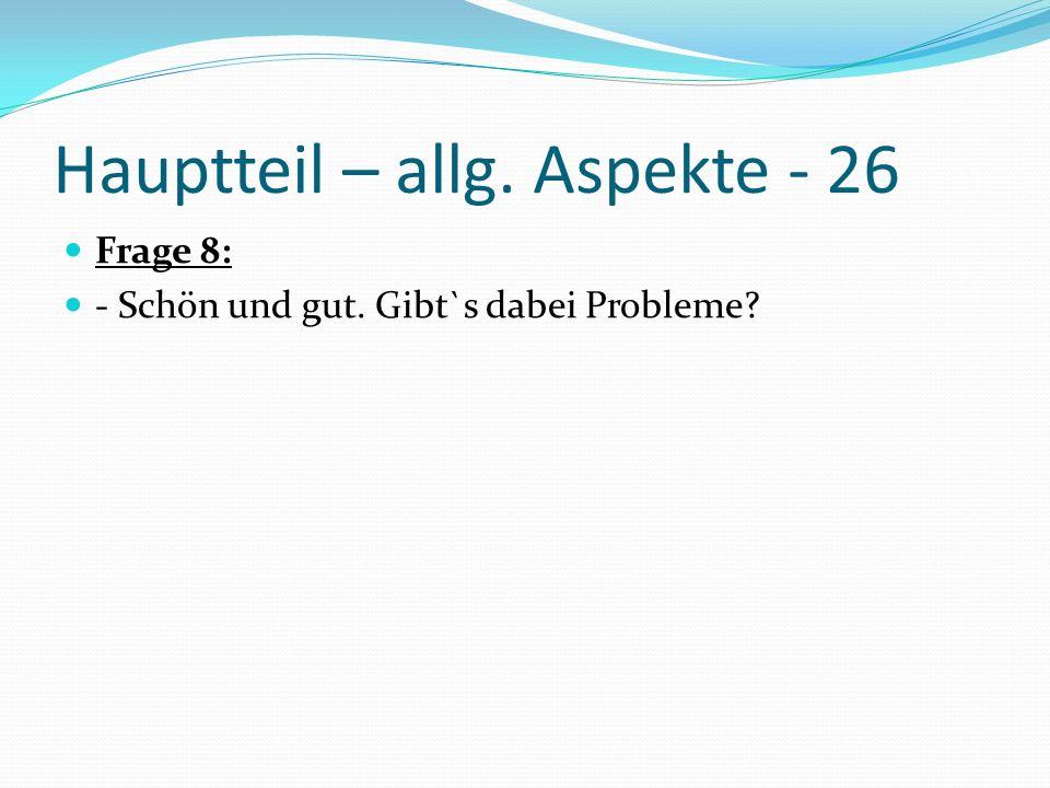 Hauptteil – allg. Aspekte - 26