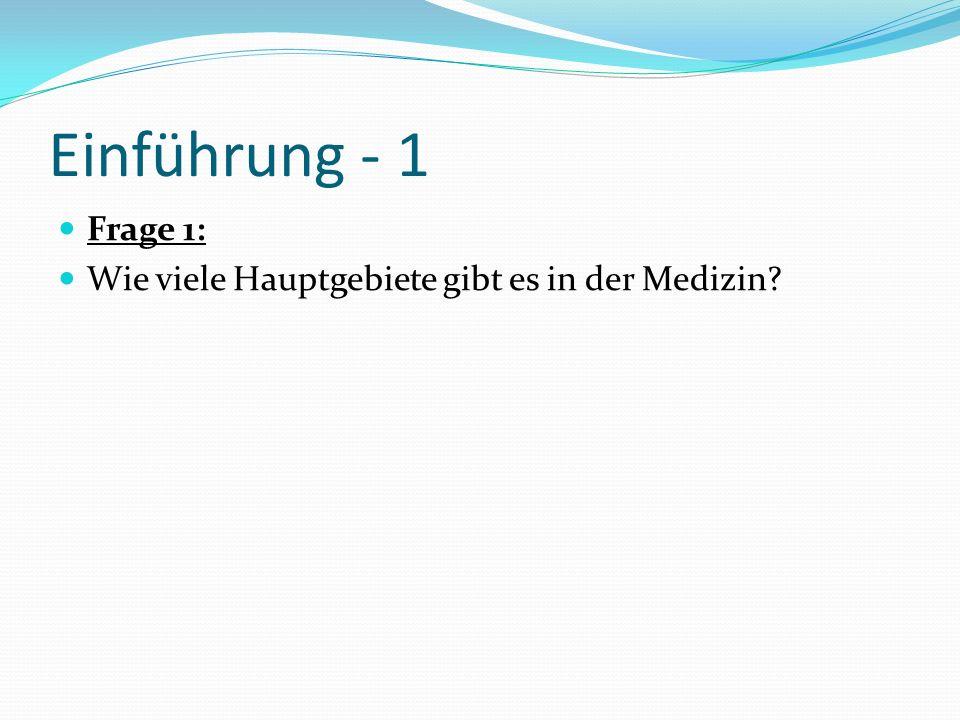 Einführung - 1 Frage 1: Wie viele Hauptgebiete gibt es in der Medizin