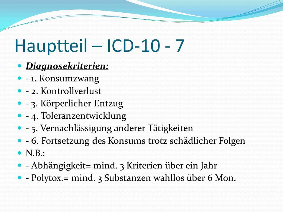 Hauptteil – ICD-10 - 7 Diagnosekriterien: - 1. Konsumzwang