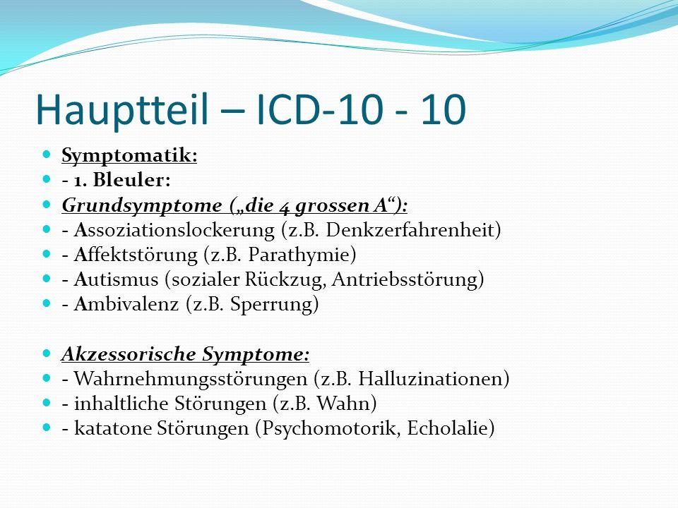Hauptteil – ICD-10 - 10 Symptomatik: - 1. Bleuler: