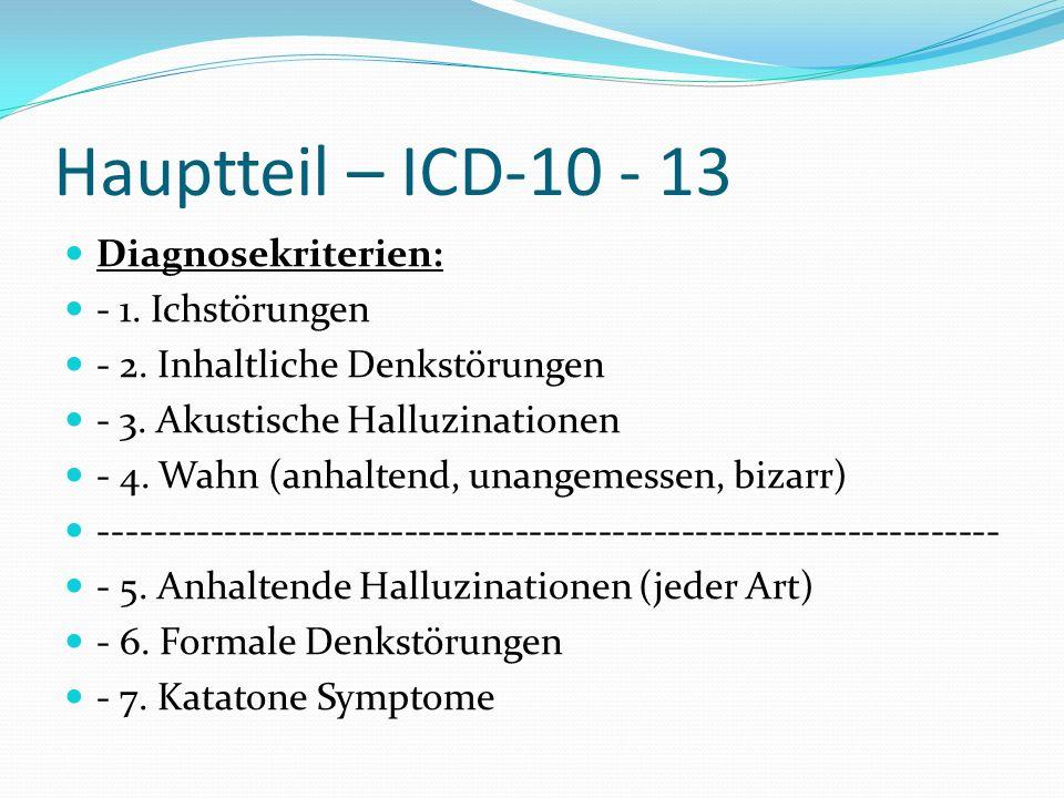 Hauptteil – ICD-10 - 13 Diagnosekriterien: - 1. Ichstörungen