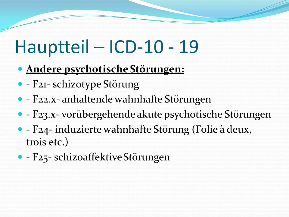 Hauptteil – ICD-10 - 19 Andere psychotische Störungen: