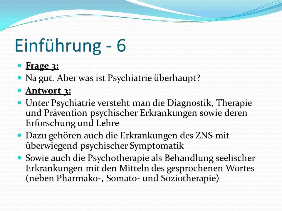 Einführung - 6 Frage 3: Na gut. Aber was ist Psychiatrie überhaupt
