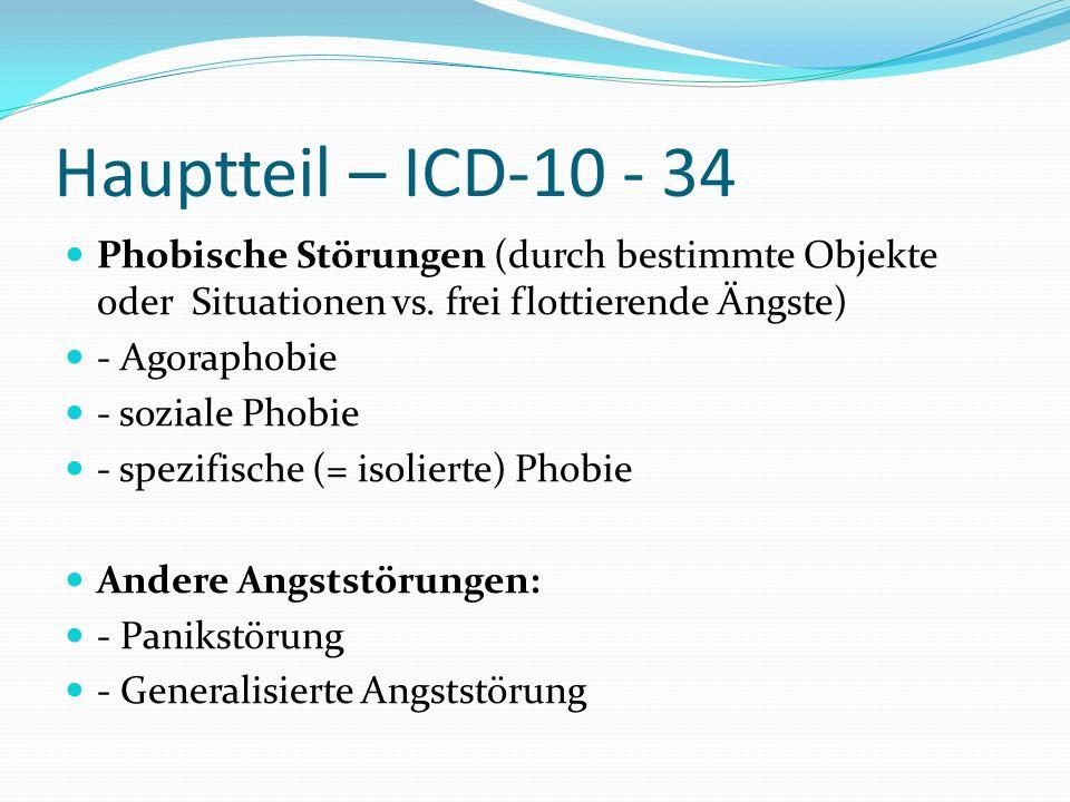 Hauptteil – ICD-10 - 34 Phobische Störungen (durch bestimmte Objekte oder Situationen vs. frei flottierende Ängste)