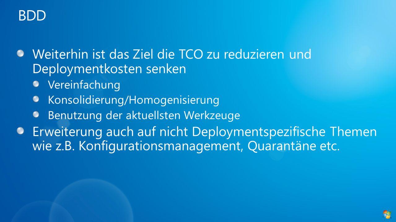 BDD Weiterhin ist das Ziel die TCO zu reduzieren und Deploymentkosten senken. Vereinfachung. Konsolidierung/Homogenisierung.