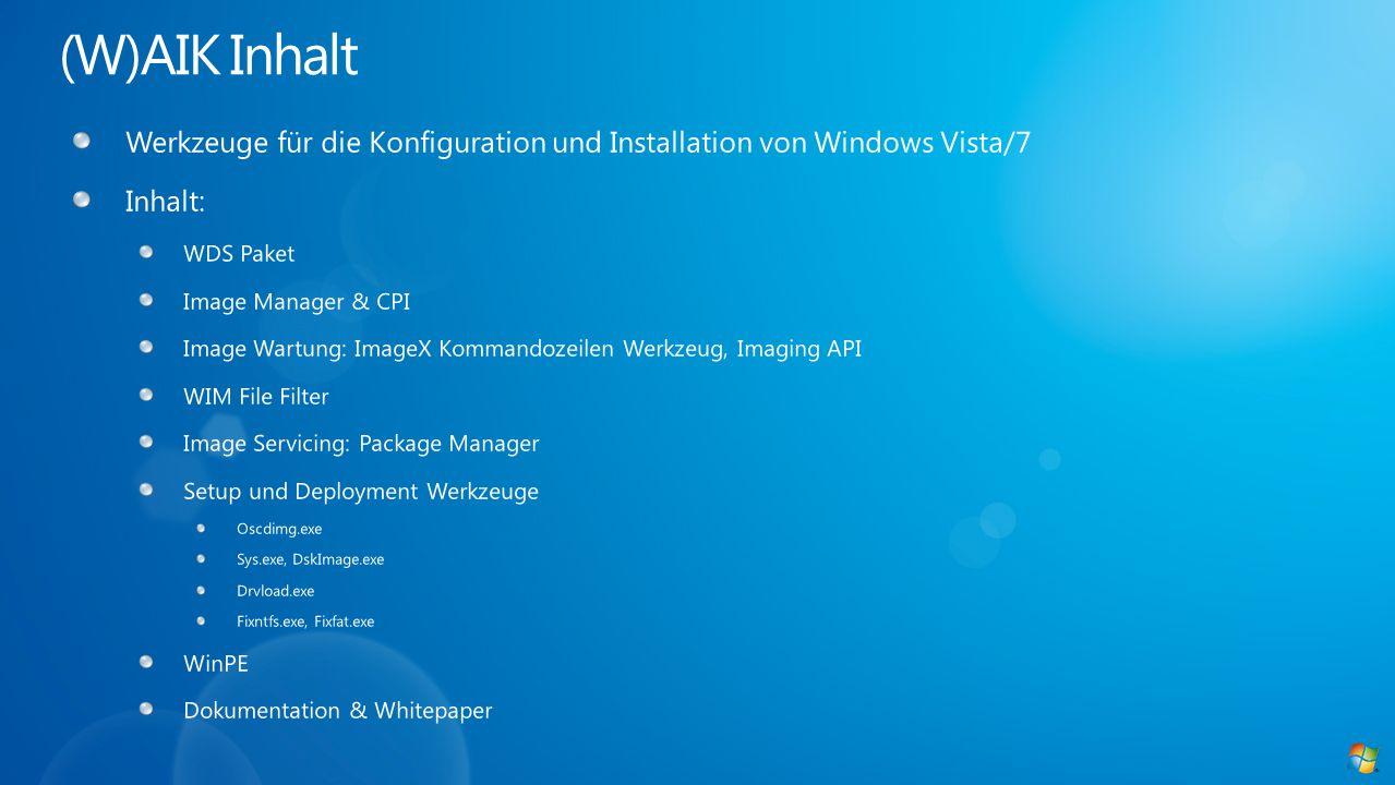 (W)AIK Inhalt Werkzeuge für die Konfiguration und Installation von Windows Vista/7. Inhalt: WDS Paket.