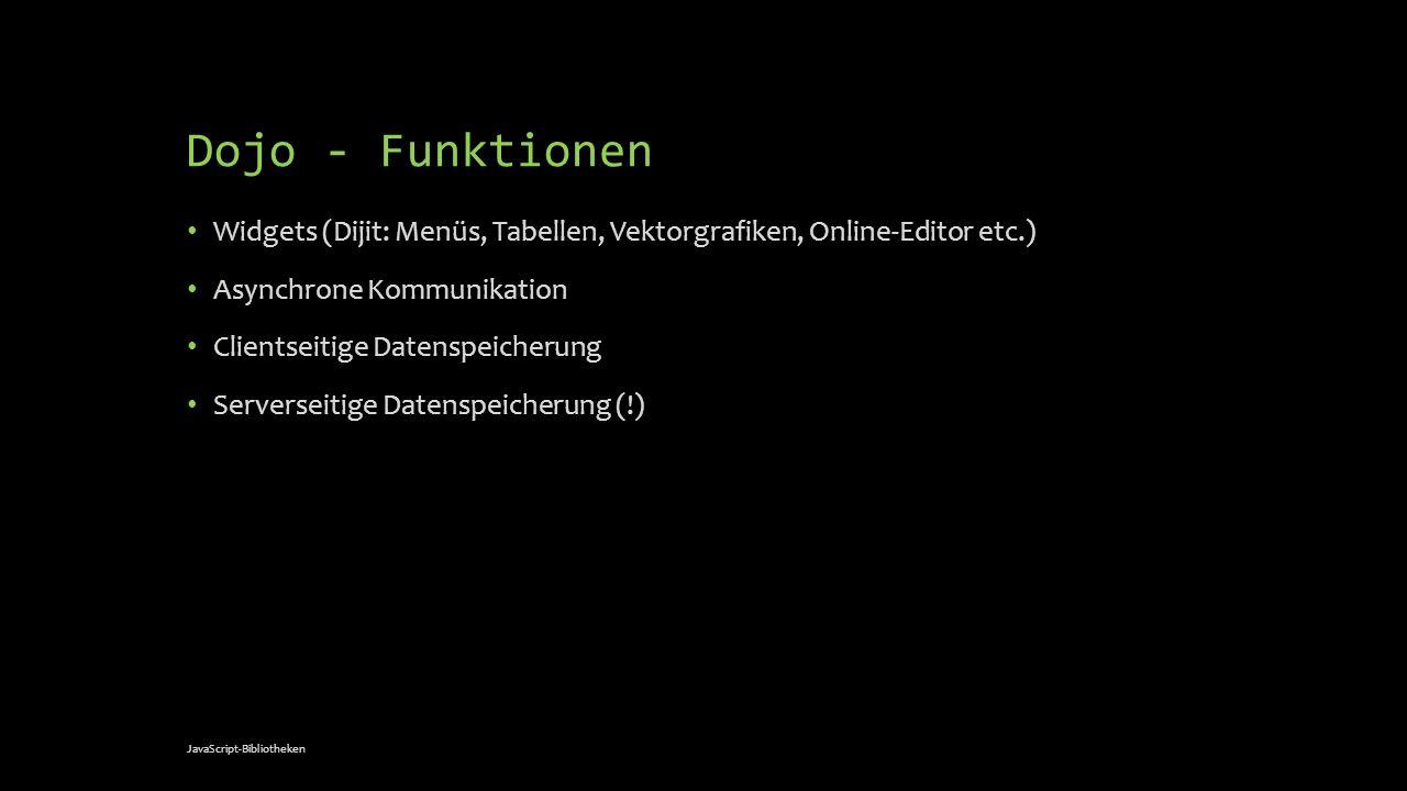 Dojo - Funktionen Widgets (Dijit: Menüs, Tabellen, Vektorgrafiken, Online-Editor etc.) Asynchrone Kommunikation.