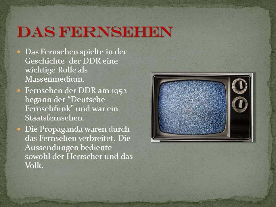 DAS FERNSEHEN Das Fernsehen spielte in der Geschichte der DDR eine wichtige Rolle als Massenmedium.