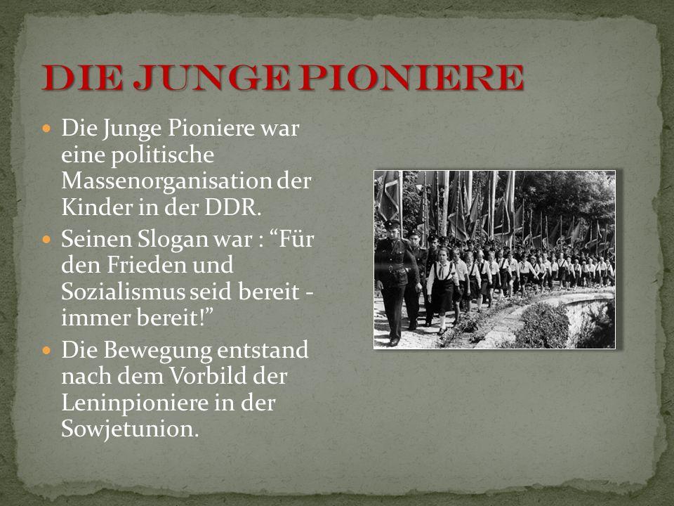 DIE JuNGE PIONIERE Die Junge Pioniere war eine politische Massenorganisation der Kinder in der DDR.