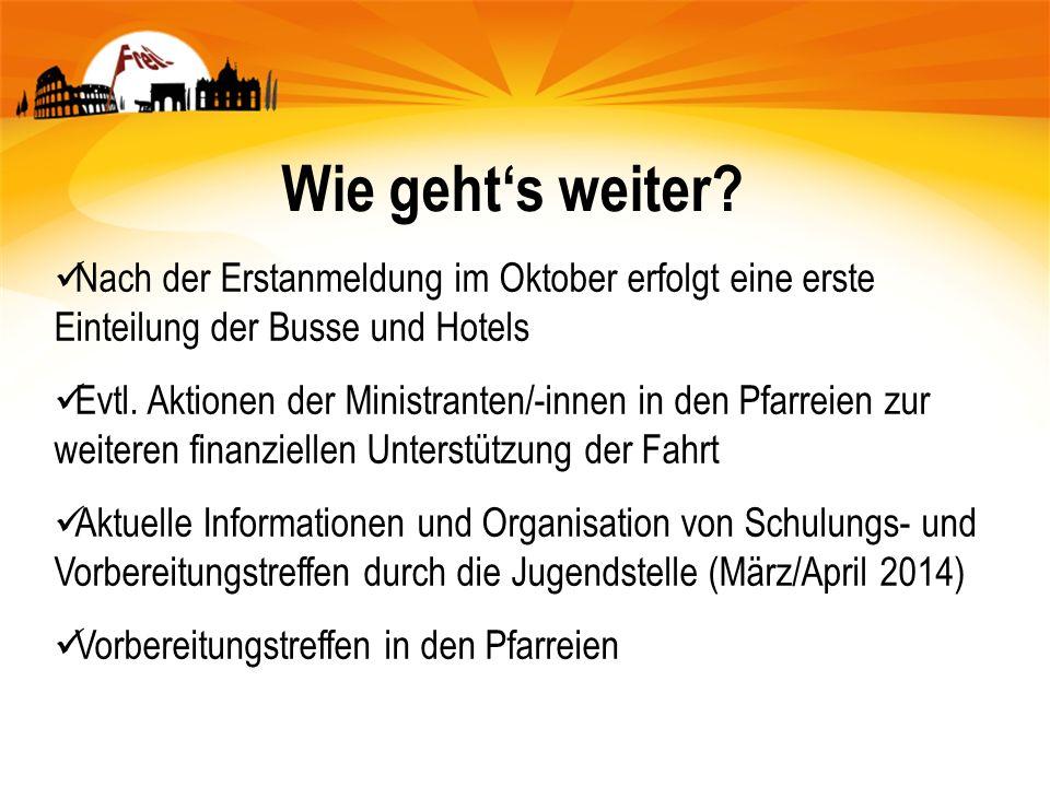 Wie geht's weiter Nach der Erstanmeldung im Oktober erfolgt eine erste Einteilung der Busse und Hotels.