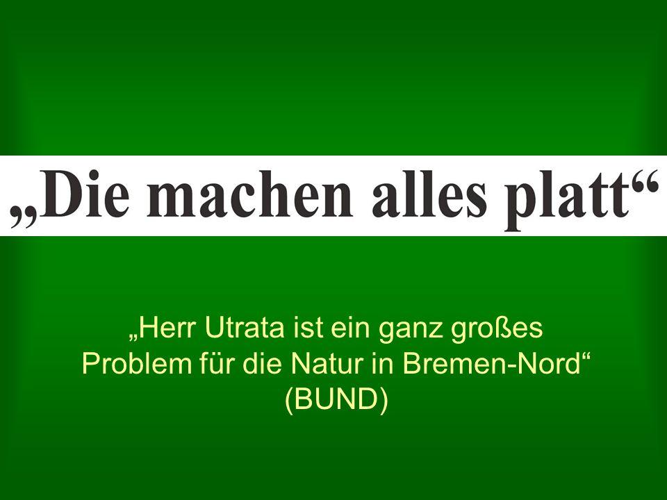 """""""Herr Utrata ist ein ganz großes Problem für die Natur in Bremen-Nord (BUND)"""