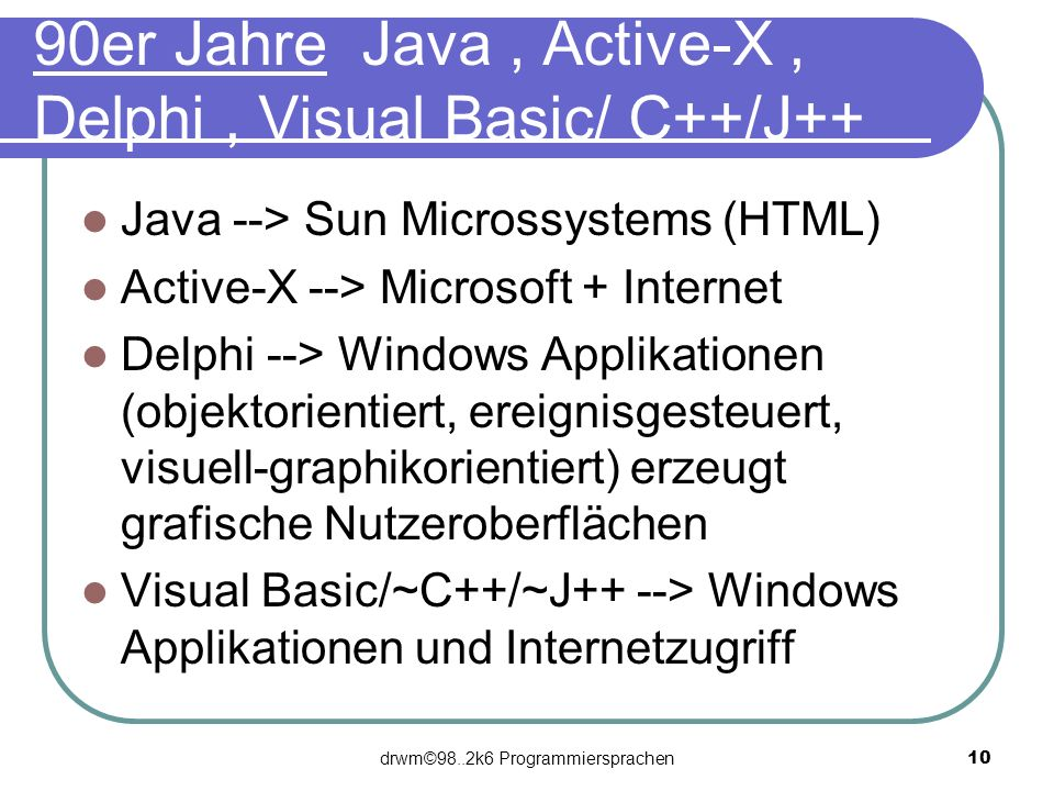 90er Jahre Java , Active-X , Delphi , Visual Basic/ C++/J++