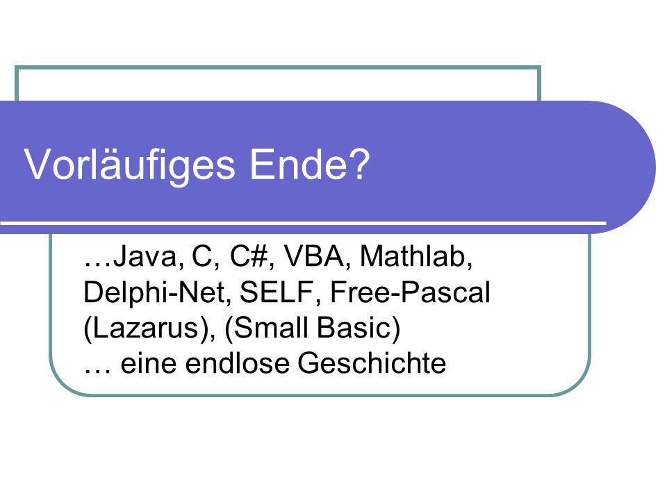 30.03.2017 Vorläufiges Ende …Java, C, C#, VBA, Mathlab, Delphi-Net, SELF, Free-Pascal (Lazarus), (Small Basic) … eine endlose Geschichte.