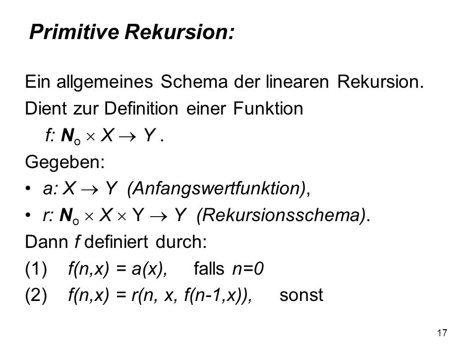 Primitive Rekursion: Ein allgemeines Schema der linearen Rekursion.