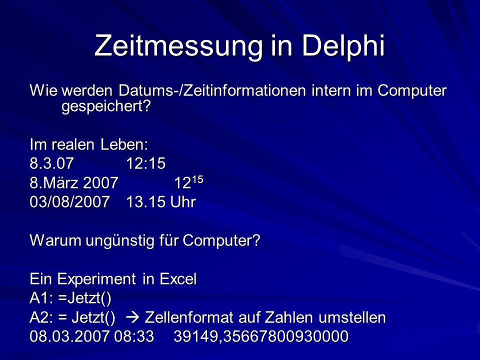 Zeitmessung in Delphi Wie werden Datums-/Zeitinformationen intern im Computer gespeichert Im realen Leben: