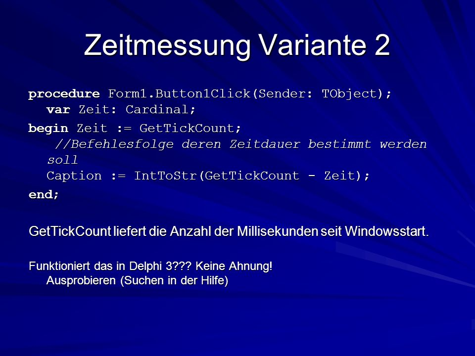 Zeitmessung Variante 2 procedure Form1.Button1Click(Sender: TObject); var Zeit: Cardinal;