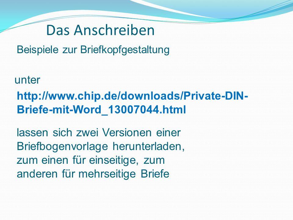 Das Anschreiben Beispiele zur Briefkopfgestaltung. unter. http://www.chip.de/downloads/Private-DIN-Briefe-mit-Word_13007044.html.