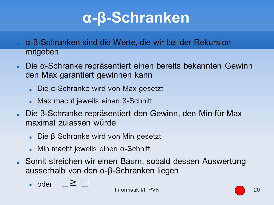 α-β-Schranken α-β-Schranken sind die Werte, die wir bei der Rekursion mitgeben.