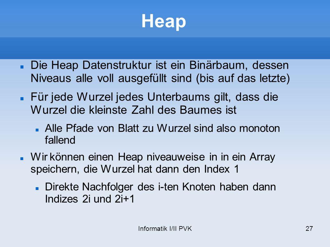 Heap Die Heap Datenstruktur ist ein Binärbaum, dessen Niveaus alle voll ausgefüllt sind (bis auf das letzte)