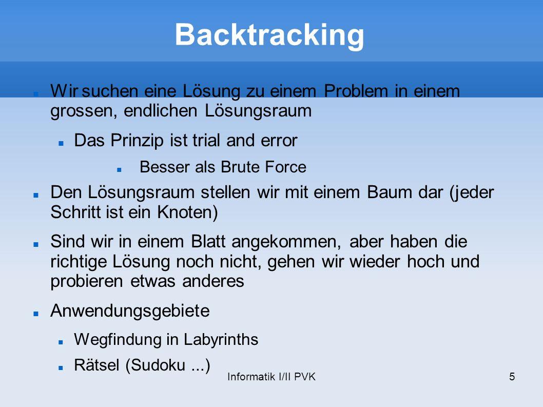 Backtracking Wir suchen eine Lösung zu einem Problem in einem grossen, endlichen Lösungsraum. Das Prinzip ist trial and error.