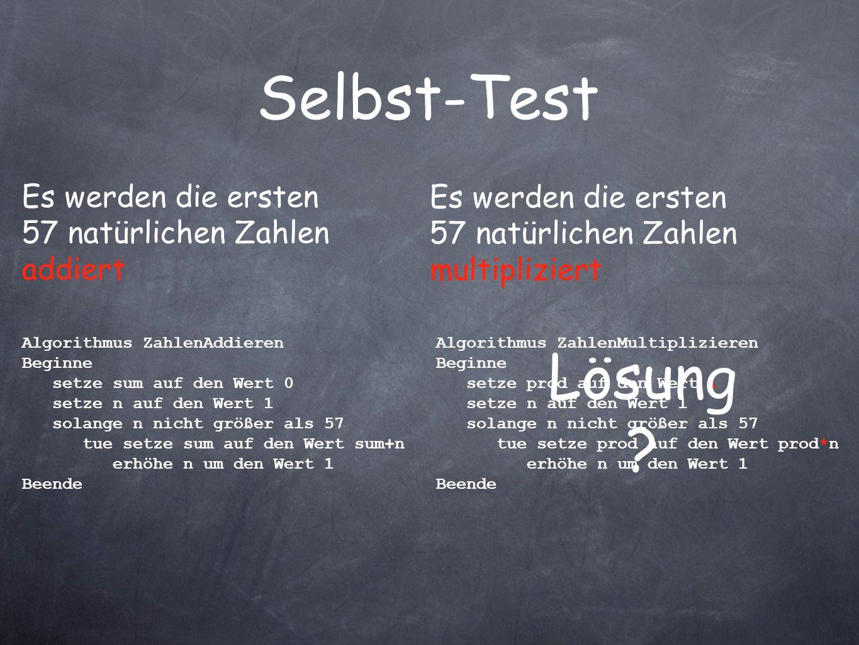 Selbst-Test Es werden die ersten 57 natürlichen Zahlen addiert. Es werden die ersten 57 natürlichen Zahlen multipliziert.