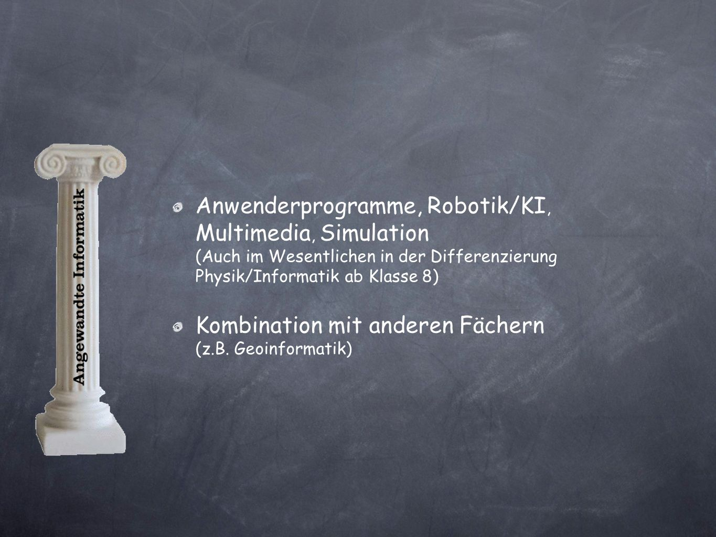 Anwenderprogramme, Robotik/KI, Multimedia, Simulation (Auch im Wesentlichen in der Differenzierung Physik/Informatik ab Klasse 8)