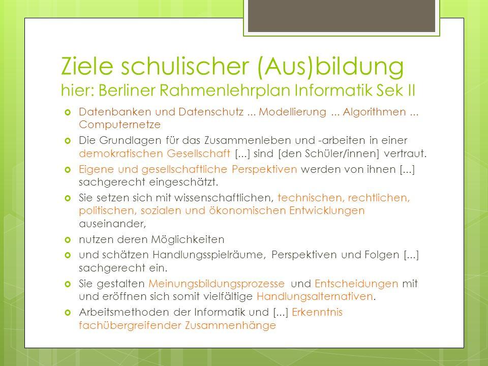 Ziele schulischer (Aus)bildung hier: Berliner Rahmenlehrplan Informatik Sek II
