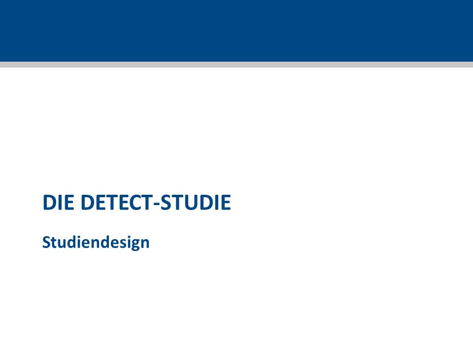 DIE DETECT-STUDIE Studiendesign