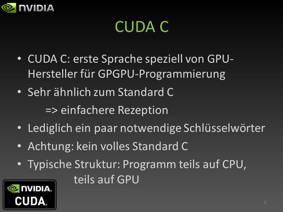 CUDA C CUDA C: erste Sprache speziell von GPU-Hersteller für GPGPU-Programmierung. Sehr ähnlich zum Standard C.