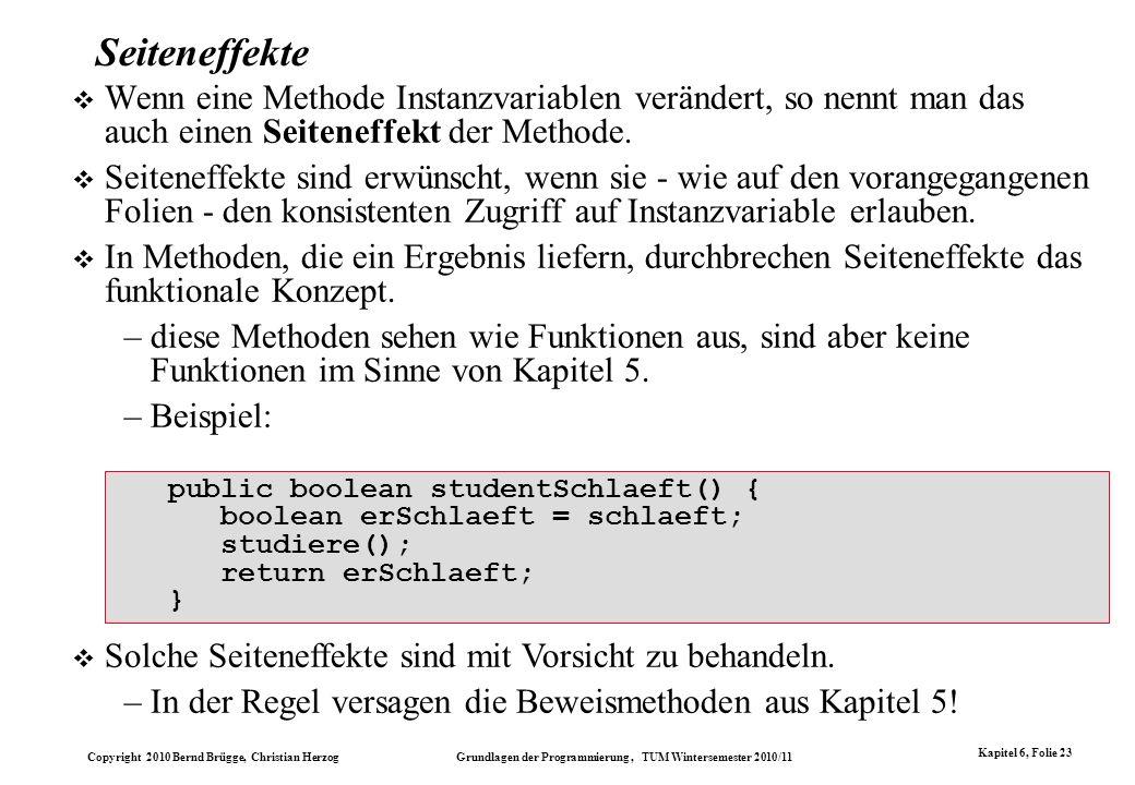 Seiteneffekte Wenn eine Methode Instanzvariablen verändert, so nennt man das auch einen Seiteneffekt der Methode.