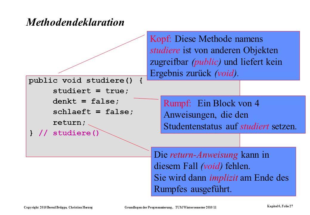 Methodendeklaration Kopf: Diese Methode namens studiere ist von anderen Objekten zugreifbar (public) und liefert kein Ergebnis zurück (void).