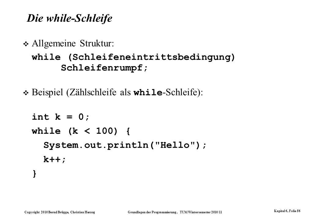Die while-Schleife Allgemeine Struktur: