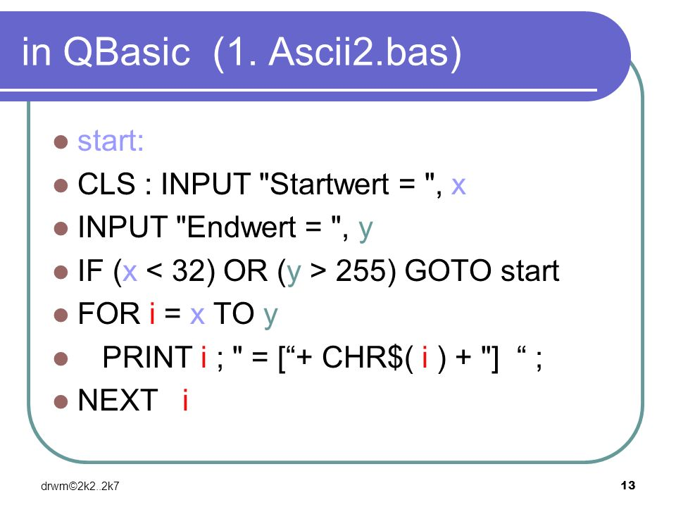 in QBasic (1. Ascii2.bas) start: CLS : INPUT Startwert = , x
