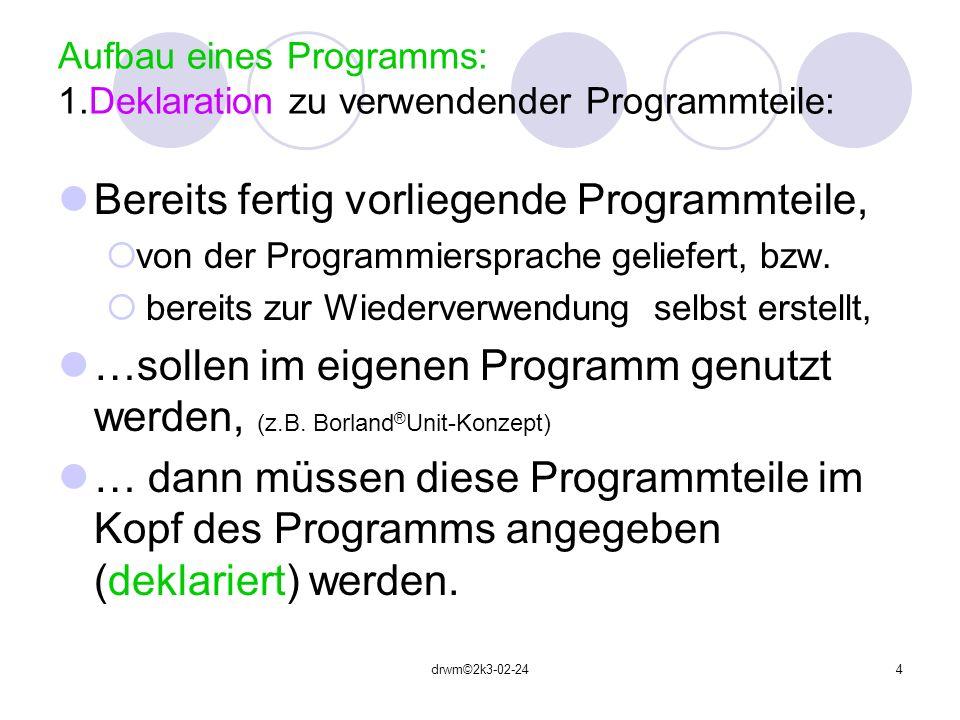 Aufbau eines Programms: 1.Deklaration zu verwendender Programmteile: