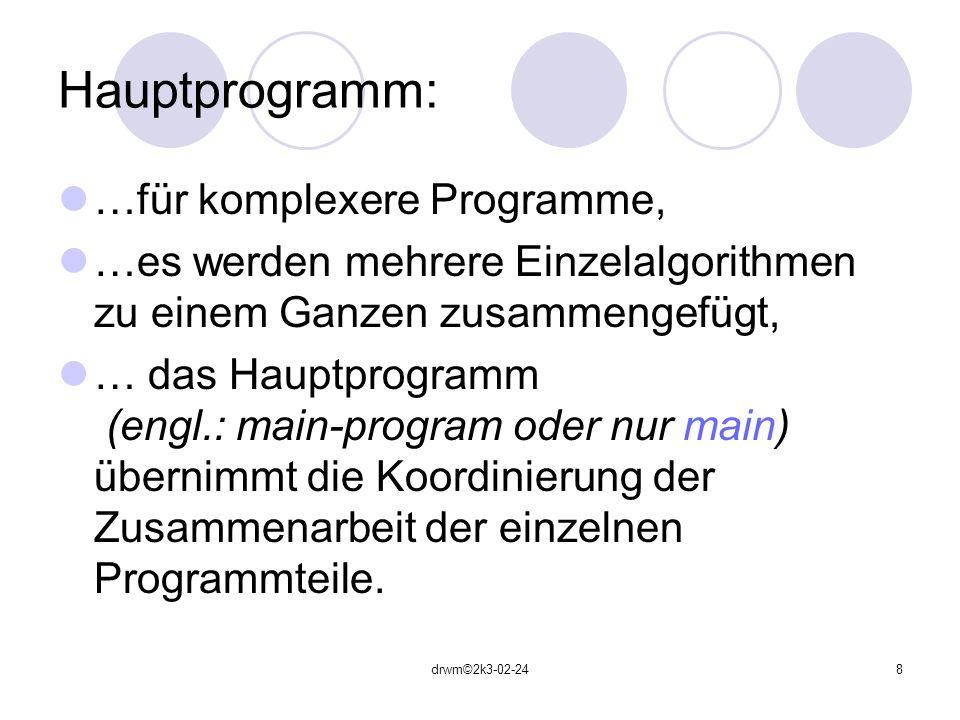 Hauptprogramm: …für komplexere Programme,