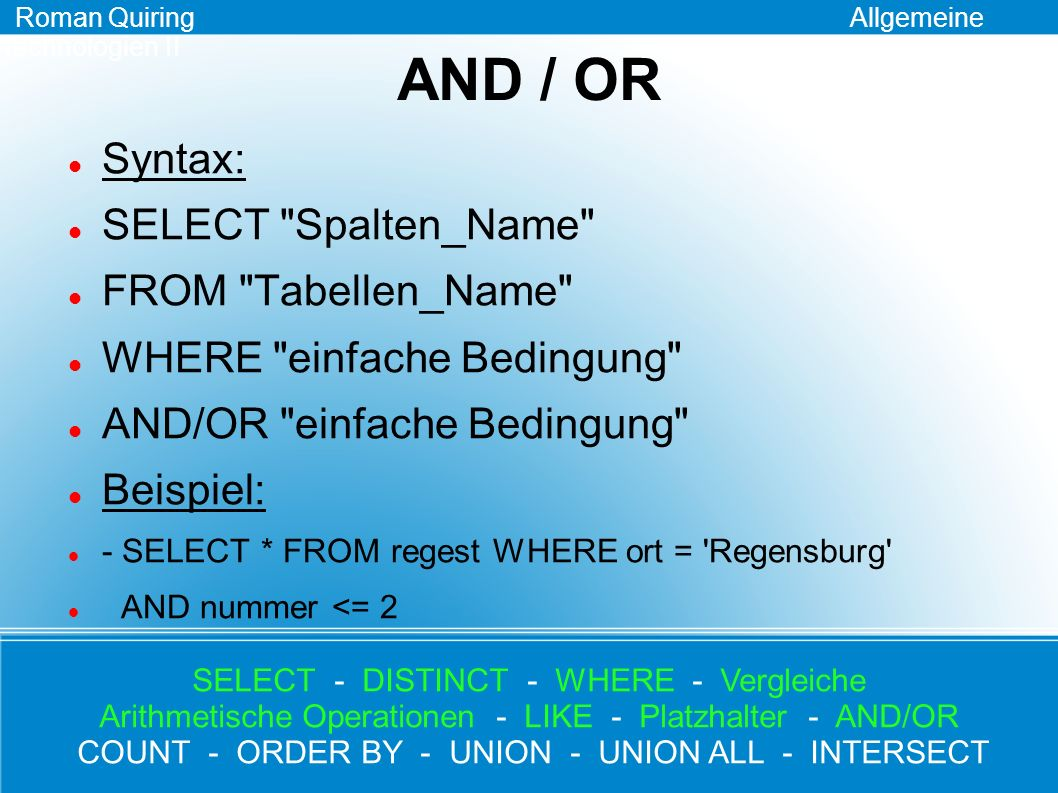 AND / OR Syntax: SELECT Spalten_Name FROM Tabellen_Name