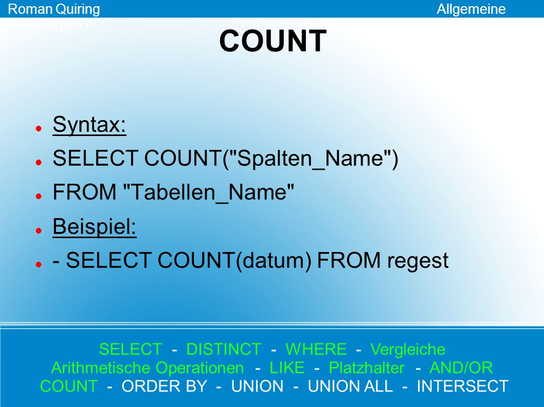 COUNT Syntax: SELECT COUNT( Spalten_Name ) FROM Tabellen_Name