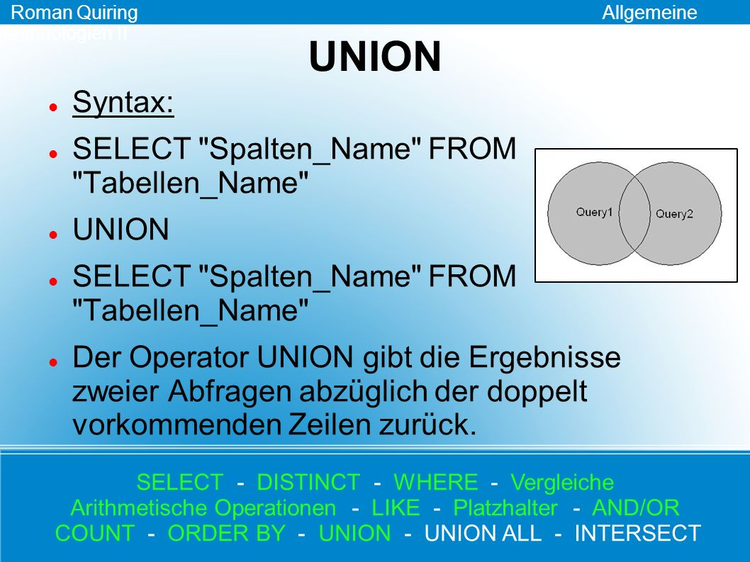 UNION Syntax: SELECT Spalten_Name FROM Tabellen_Name UNION