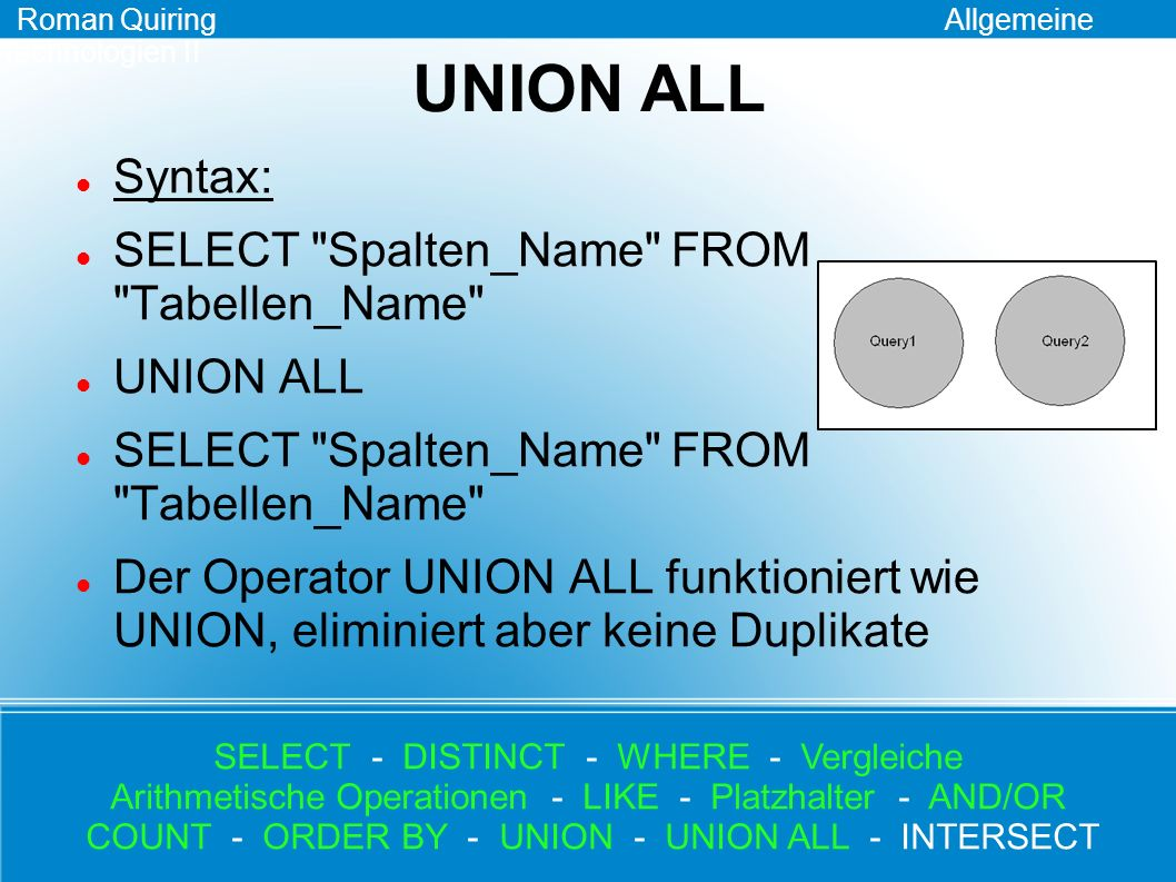 UNION ALL Syntax: SELECT Spalten_Name FROM Tabellen_Name UNION ALL