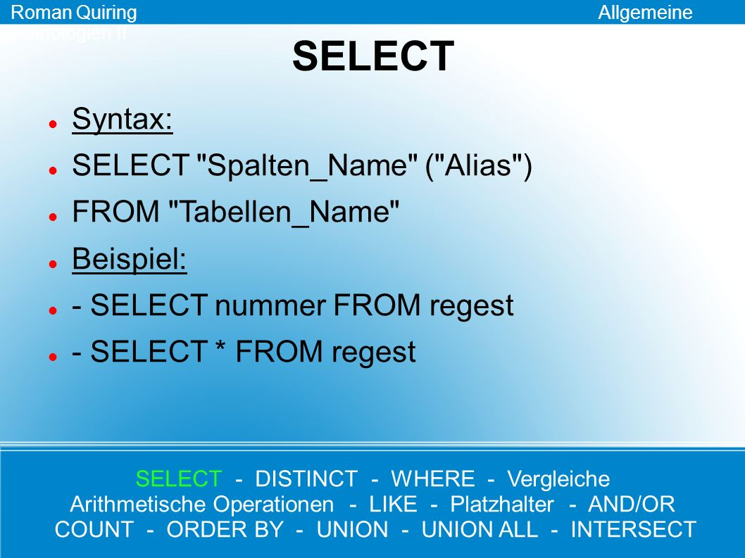 SELECT Syntax: SELECT Spalten_Name ( Alias ) FROM Tabellen_Name
