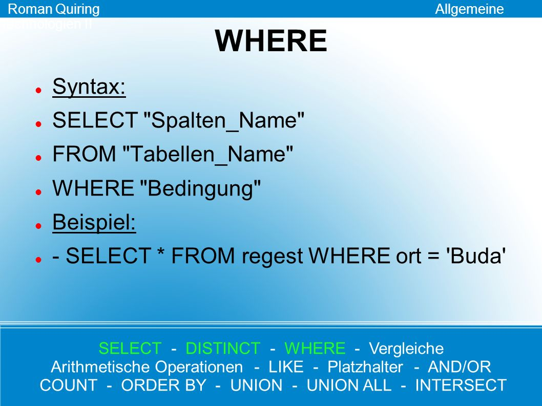 WHERE Syntax: SELECT Spalten_Name FROM Tabellen_Name