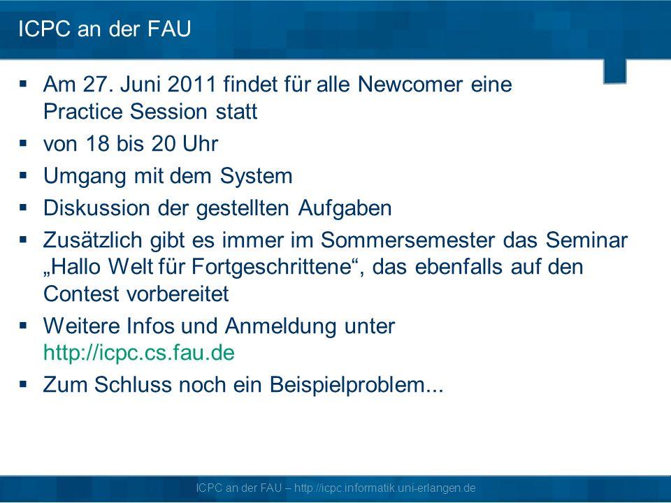ICPC an der FAU Am 27. Juni 2011 findet für alle Newcomer eine Practice Session statt. von 18 bis 20 Uhr.