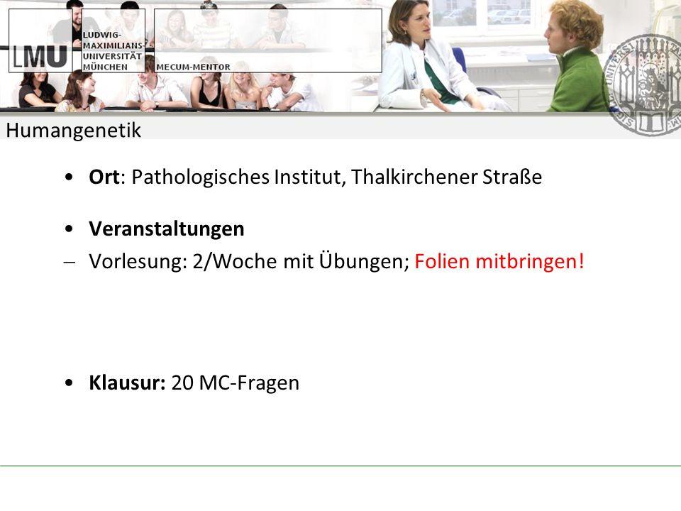 Humangenetik Ort: Pathologisches Institut, Thalkirchener Straße. Veranstaltungen. Vorlesung: 2/Woche mit Übungen; Folien mitbringen!