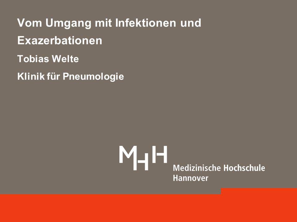 Vom Umgang mit Infektionen und Exazerbationen Tobias Welte Klinik für Pneumologie