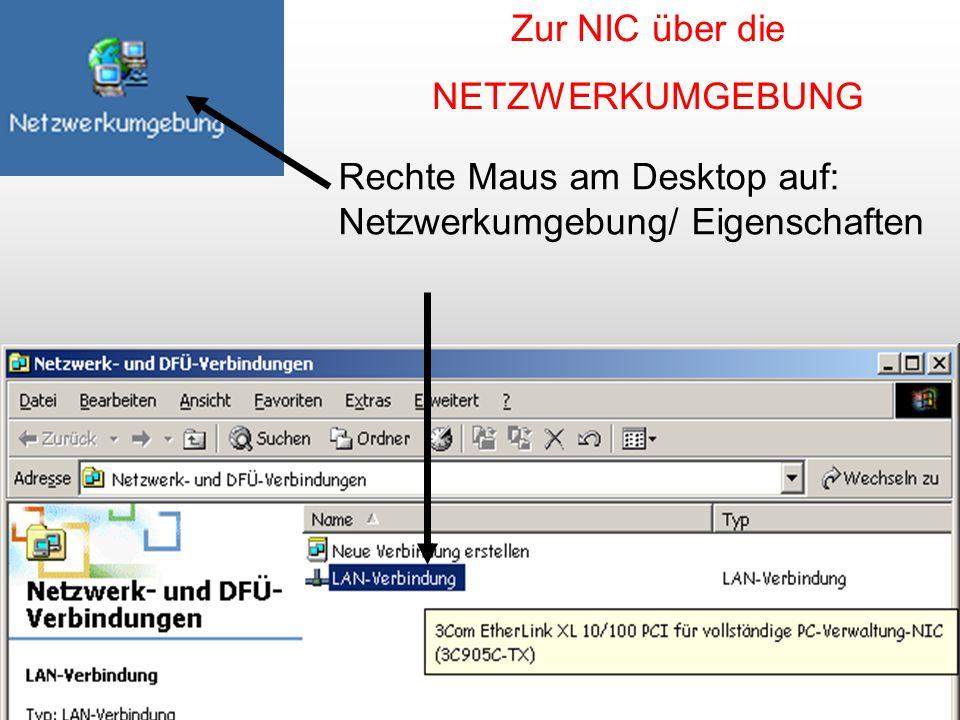 Zur NIC über die NETZWERKUMGEBUNG Rechte Maus am Desktop auf: Netzwerkumgebung/ Eigenschaften