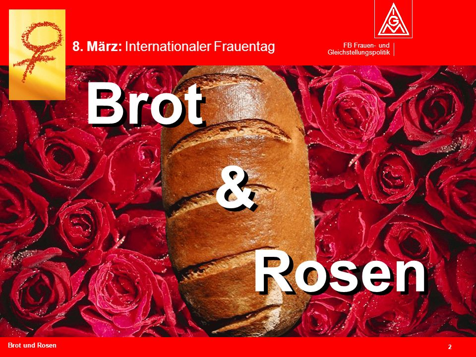 Brot Brot & & Rosen Rosen 8. März: Internationaler Frauentag