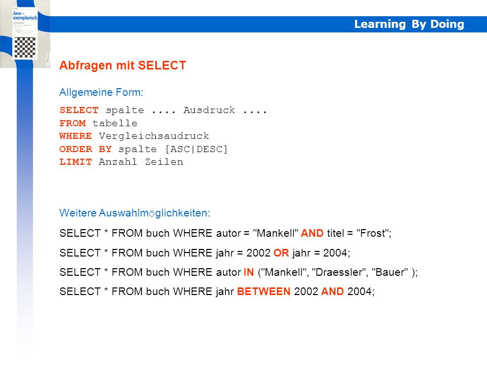 Abfragen mit SELECT Learning By Doing Allgemeine Form: