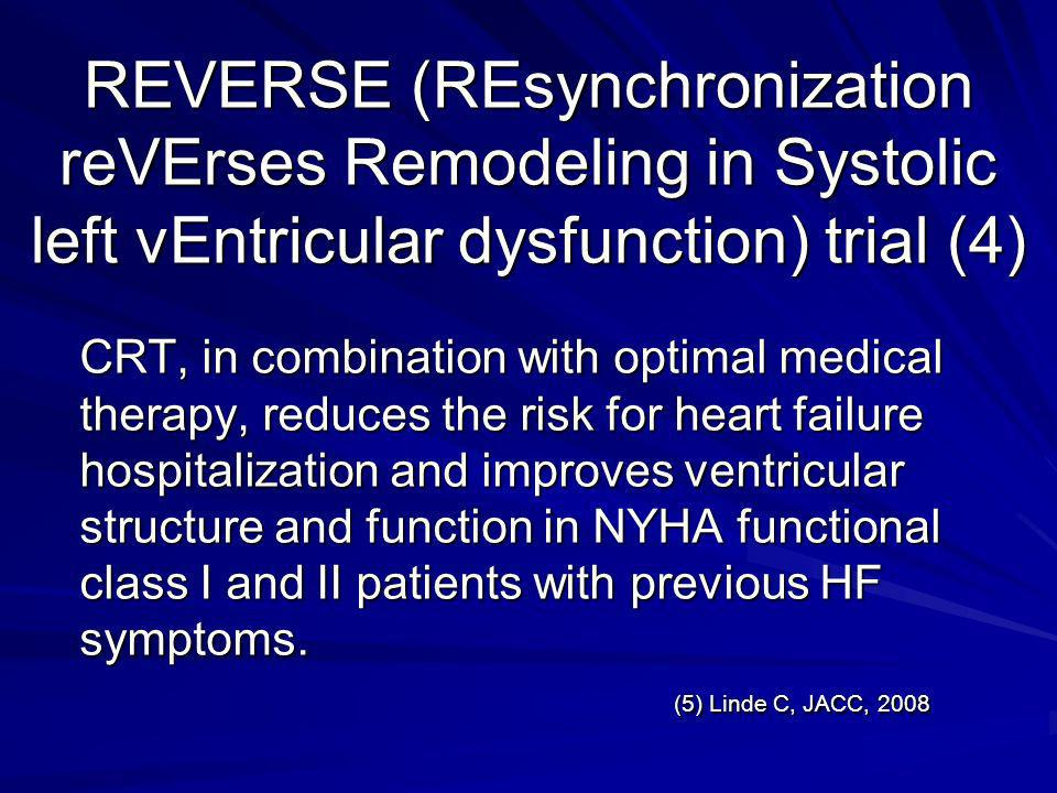 REVERSE (REsynchronization reVErses Remodeling in Systolic left vEntricular dysfunction) trial (4)